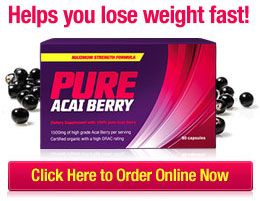 Pure Acai Berry Weight Loss Supplement Helps You Lose Weight Fast!